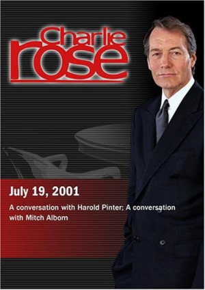 Charlie Rose with Harold Pinter; Mitch Albom (July 19, 2001)
