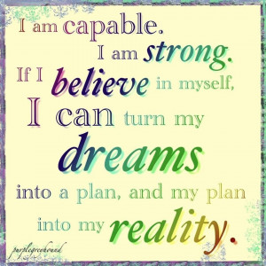 Am Capabl I Am Strong If I Believe In Myself I Can Turn My Dreams ...