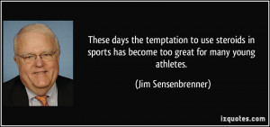 ... has become too great for many young athletes. - Jim Sensenbrenner