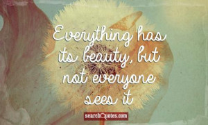 Quotes About Being Beautiful Inside And Out Everything has its beauty,