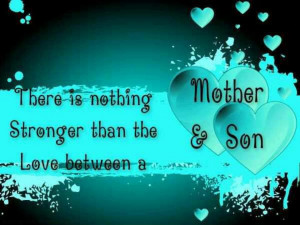... Is Nothing Stronger Than The Love Between a Mother & Son ~ Love Quote