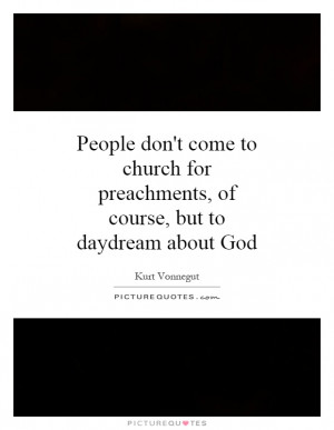 People don't come to church for preachments, of course, but to ...
