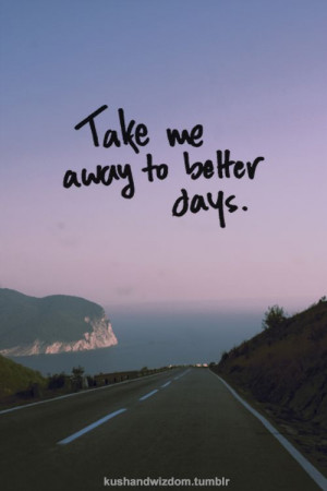 Take me away to better days... exactly how im feeling right now