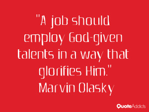 marvin olasky quotes a job should employ god given talents in a way ...