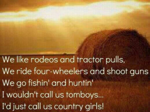 Im a country girl. ..