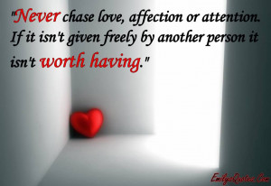 http://quotesjunk.com/never-chase-love-affection-or-attention-if-it ...