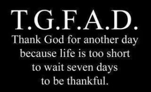 Every day is a day for thanks to God