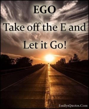 ... Com-ego-let-it-go-letting-go-advice-inspirational-unknown-500x614.jpg