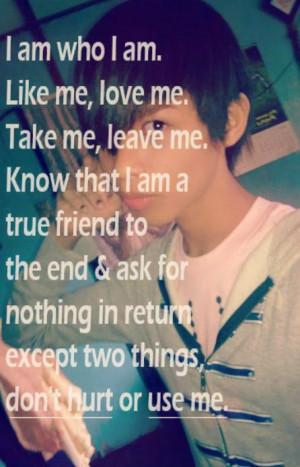 am who i am like me love me take me leave me know that i am a true ...