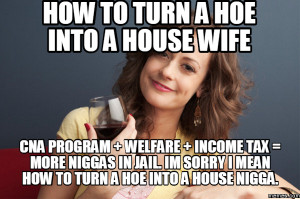 hoe into a house wife CNA program welfare income tax more niggas