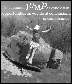 Jump at the opportunities as you live, love, and laugh,