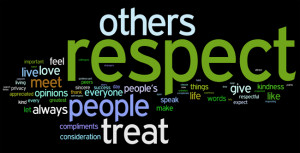 RESPECT; self, other s, opinions, thou ghts, ideals, earned not given ...