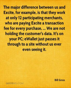 Bill Gross - The major difference between us and Excite, for example ...