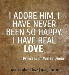 been so happy. I have real love, ~ Princess of Wales Diana ♥ Quotes ...
