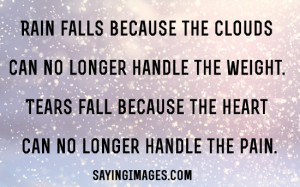 Tears Fall Because The Heart Can No Longer Handle The Pain: Quote ...