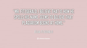 quote-Zelda-Fitzgerald-mr-fitzgerald-i-believe-that-is-how-85108.png