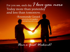 Love Quotes for weekend - For you see, each day I love you more Today ...