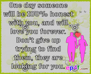 Love quote : One day, someone will be 100% honest with you, and will ...