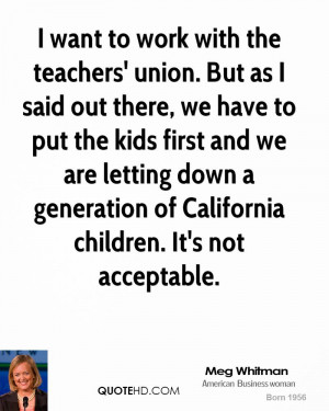 want to work with the teachers' union. But as I said out there, we ...