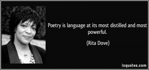 Poetry is language at its most distilled and most powerful. - Rita ...