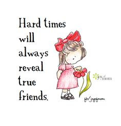 this is very true true friends will stick with you through hard times