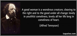 good woman is a wondrous creature, cleaving to the right and to the ...
