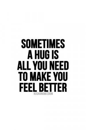 Sometimes A Hug Is All You Need To Make You Feel Better.