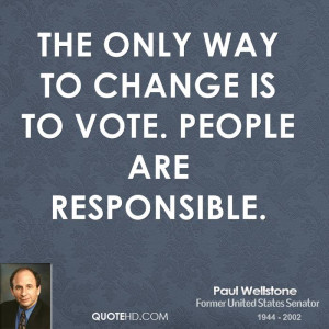 The only way to change is to vote. People are responsible.