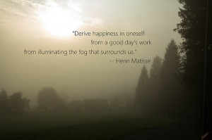 ... work, from illuminating the fog that surrounds us. — Henri Matisse