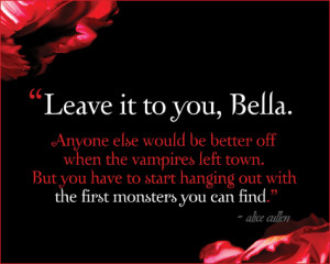 Leave it to you, Bella. Anyone else would be better off when the ...