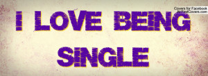 LOVE being SINGLE Profile Facebook Covers