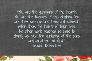 Mommy Quote Teaching LDS, President Hinckley www.MormonLink.com #LDS # ...