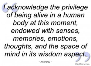 acknowledge the privilege of being alive alex grey
