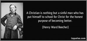 Christian is nothing but a sinful man who has put himself to school ...