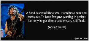 band is sort of like a star. It reaches a peak and burns out. To ...