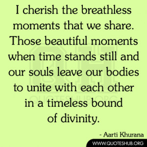 cherish the breathless moments that we share. Those beautiful moments ...
