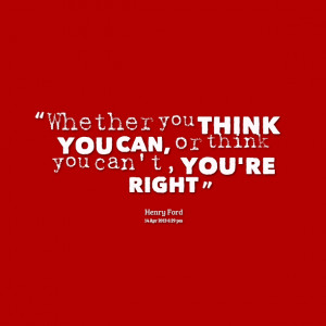 Quotes Picture: whether you think you can, or think you can't, you're ...