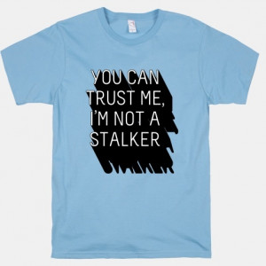 Trust Me, I'm Not A Stalker...I am your husbands confidant for most of ...