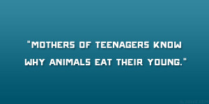 Mothers of Teenagers Know Why Animals Eat Their Young.""