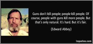 kill people; people kill people. Of course, people with guns kill ...