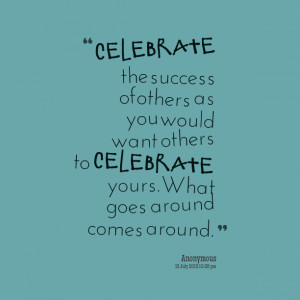 Quotes Picture: celebrate the success of others as you would want ...