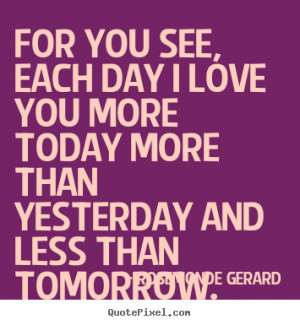 ... love you more today more than.. Rosemonde Gerard greatest love quotes