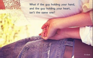 What if the guy holding your hand and the guy holding your heart, isn ...