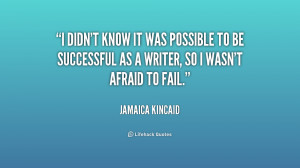 didn't know it was possible to be successful as a writer, so I wasn ...