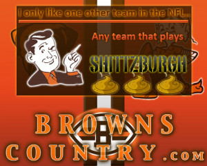 ... two teams, The Browns and Whoever Plays the Steelers! (Steelers Diss