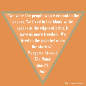 from margaret atwood s the handmaid s tale we lived in the gaps ...
