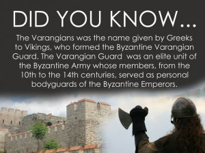 DID YOU KNOW....The Varangains was the name given to Vikings, who ...