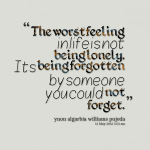 ... not being lonely its being forgotten by someone you could not forget