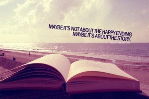 Maybe it's not about the happy ending, maybe it's about the story.
