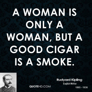 woman but a good cigar is a smoke woman good meetville quotes